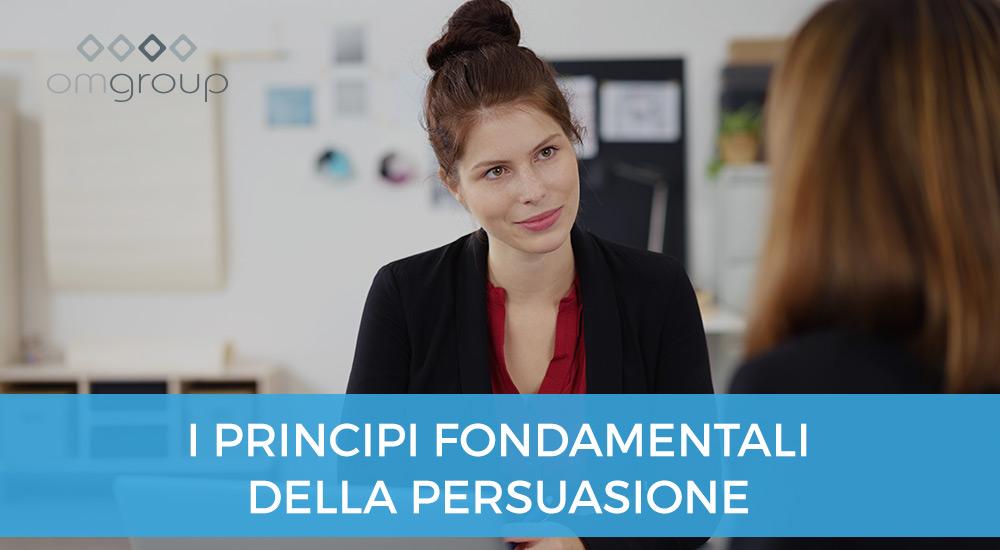 I Principi Fondamentali Della Persuasione Om Group